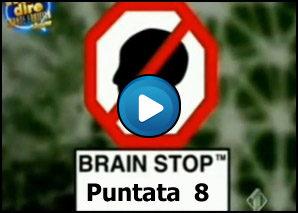 Brain Stop Puntata 8