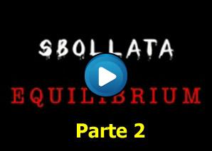 Sbollata in Equilibrium - parte 2