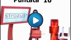Strozus Puntata 10