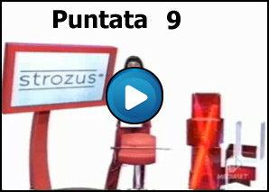 Strozus Puntata 9