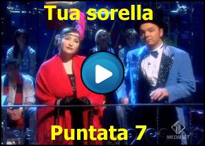 Tua sorella Puntata 7