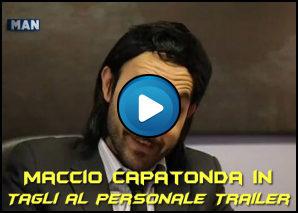 Tagli al personale Trailer – Maccio Capatonda