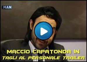 Tagli al personale trailer - Maccio Capatonda